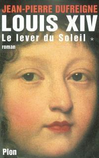 Louis XIV. Volume 1, Le lever du Soleil, 1637-1661