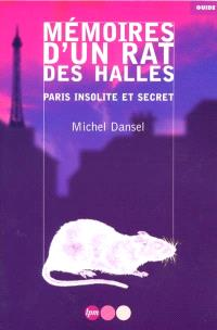Mémoires d'un rat des Halles : Paris insolite et secret