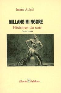 Millang mi ngorè : histoires du soir : contes cruels