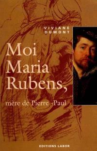 Moi, Maria Rubens, mère de Pierre-Paul