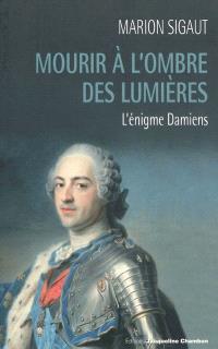 Mourir à l'ombre des Lumières : l'énigme Damiens