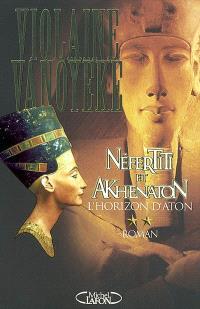 Néfertiti et Akhenaton. Volume 2, L'horizon d'Aton