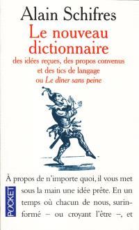 Nouveau dictionnaire des idées reçues, des propos convenus et des tics de langage ou Le dîner sans peine