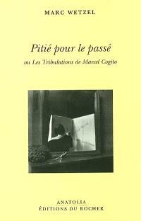Pitié pour le passé ou Les tribulations de Marcel Cogito