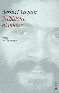 Préhistoire d'amour : roman autobiographique