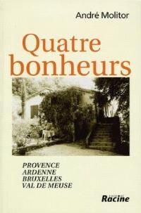 Quatre bonheurs : Provence, Ardenne, Bruxelles, val de Meuse