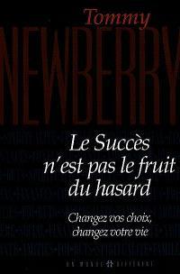 Le succès n'est pas le fruit du hasard  : changez vos choix, changez votre vie
