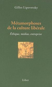 Métamorphoses de la culture libérale  : éthique, médias, entreprise