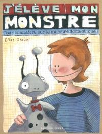 J'élève mon monstre  : tout connaître sur le monstre domestique