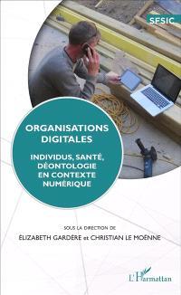 Organisations digitales : individus, santé, déontologie en contexte numérique