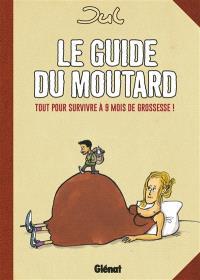 Le guide du moutard : tout pour survivre à 9 mois de grossesse !