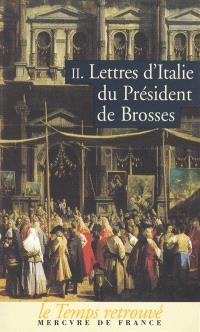 Lettres d'Italie du président de Brosses. Volume 2