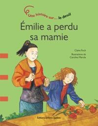 Émilie a perdu sa mamie  : une histoire sur-- le deuil