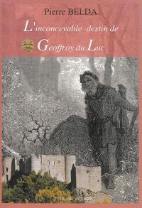 L'inconcevable destin de Geoffroy du Luc : roman médiéval