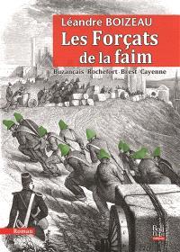 Les forçats de la faim : Buzançais, Rochefort, Brest, Cayenne...