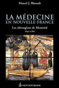 La médecine en Nouvelle-France  : les chirurgiens de Montréal, 1642-1760