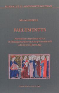 Parlementer : assemblées représentatives et échange politique en Europe occidentale à la fin du Moyen Age