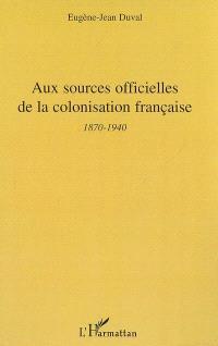 Aux sources officielles de la colonisation française : 2e période, 1870-1940