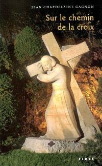 Sur le chemin de la croix  : des chercheurs de joie