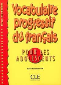 Vocabulaire progressif du français pour les adolescents : niveau intermédiaire