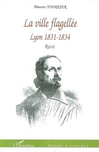 La ville flagellée : Lyon, 1831-1834