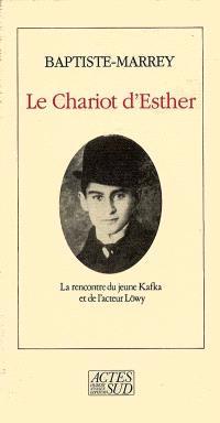 Le chariot d'Esther : la rencontre du jeune Kafka avec l'acteur Löwy : notes pour un spectacle imaginaire