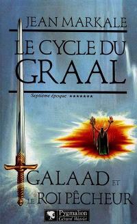 Le cycle du Graal. Volume 7, Galaad et le roi pêcheur