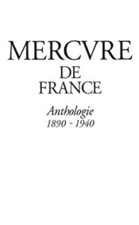 Le Mercure de France : une anthologie, 1890-1940