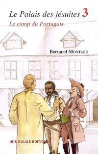 Le palais des jésuites. Volume 3, Le camp du Portugais