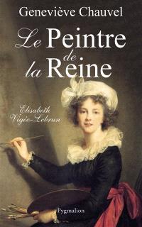 Le peintre de la reine : Elisabeth Vigée-Lebrun