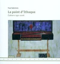 Le point d'Ithaque : cahiers 1991-2006
