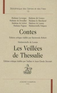 Le retour du conte de fées, 1715-1775 : 2e partie, les conteuses du XVIIIe siècle. Volume 2, Contes. Les veillées de Thessalie