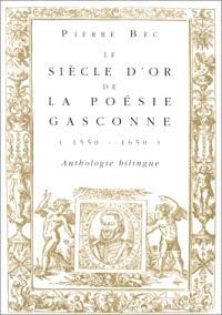 Le siècle d'or de la poésie gasconne (1550-1650) : anthologie bilingue
