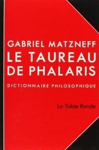 Le Taureau de Phalaris : dictionnaire philosophique