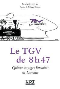 Le TGV de 8 h 47 : quinze voyages littéraires en Lorraine