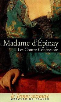 Les contre-confessions de madame d'Épinay. Volume 1