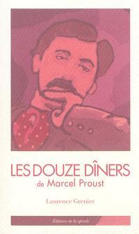Les douze dîners de Marcel Proust : tirés de A la recherche du temps perdu