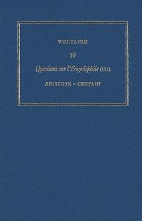 Les oeuvres complètes de Voltaire, Volume 39, Questions sur l'Encyclopédie, par des amateurs. Volume 3, Aristote-certain