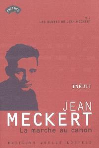 Les oeuvres de Jean Meckert. Volume 1, La marche au canon
