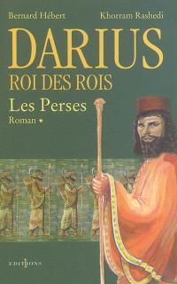 Les Perses. Volume 1, Darius, roi des rois