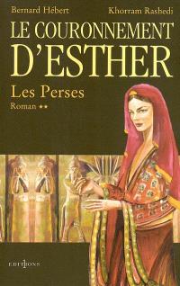 Les Perses. Volume 2, Le couronnement d'Esther