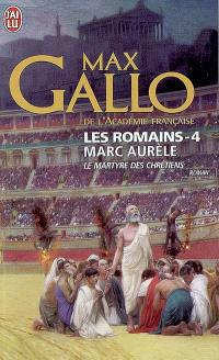 Les Romains. Volume 4, Marc Aurèle : le martyre des chrétiens