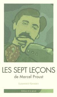 Les sept leçons de Marcel Proust : tirées de A la recherche du temps perdu