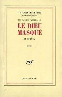 Les Vaches sacrées. Volume 3, Le Dieu masqué : 1980-1984
