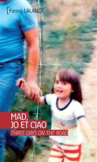 Mad, Jo et Ciao : three days on the road