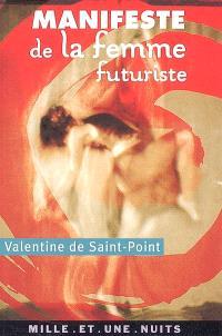 Manifeste de la femme futuriste; Suivi de Amour et luxure; Suivi de Manifeste futuriste de la luxure