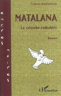 Matalana ou La colombe endiablée
