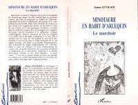 Minotaure en habit d'Harlequin : le marchoir