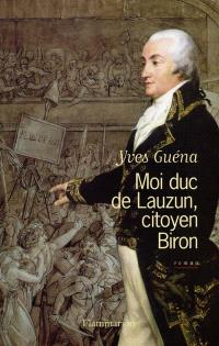 Moi, duc de Lauzun, citoyen Biron