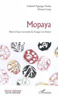 Mopaya : récit d'une traversée du Congo à la Suisse